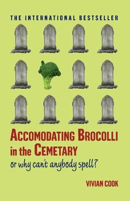 Accomodating Brocolli in the Cemetary: Or Why Can't Anybody Spell - eBook  -     By: Vivian Cook