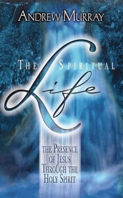 The Spiritual Life: The Presence of Jesus Through the Holy Spirit  -     By: Andrew Murray