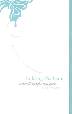Holding His Hand: A Devotional for Teen Girls  -     By: Beka DeWitt