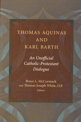 Thomas Aquinas and Karl Barth: An Unofficial  Protestant-Catholic Dialogue  -     By: Bruce L. McCormack & Thomas Joseph White