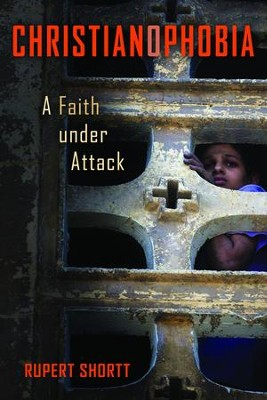 Christianophobia: A Faith Under Attack   -     By: Rupert Shortt