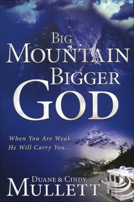Big Mountain, Bigger God: When You are Weak, He Will Carry You  -     By: Duane Mullett, Cindy Mullett