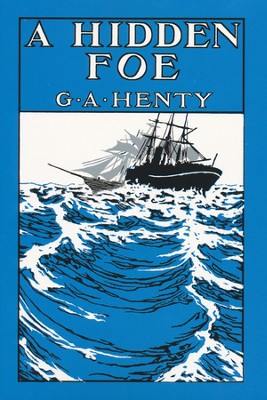 A Hidden Foe  -     By: G.A. Henty
