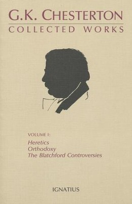 Collected Works of G. K. Chesterton Volume I: Heretics, Orothodoxy, Blatchford Controversies  -     By: G.K. Chesterton