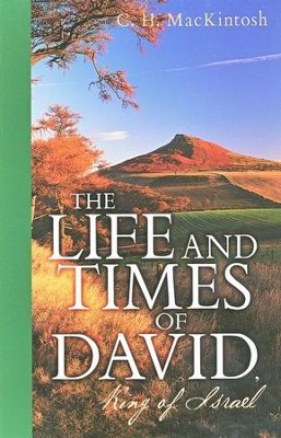 The Life and Times of David: King of Israel  -     By: C.H. MacKintosh