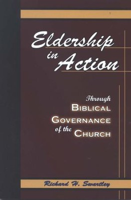 Eldership in Action: Through Biblical Governance of the Church  -     By: Richard H. Swartley