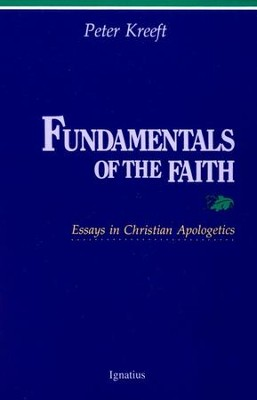 Fundamentals of the Faith: Essays in Christian Apologetics  -     By: Peter Kreeft