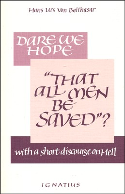 Dare We Hope That All Men Be Saved   -     By: Hans Urs von Balthasar