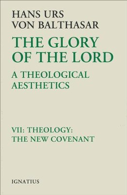 Glory of the Lord Volume VII: A Theological  Aesthetics: Theology: The New Covenant  -     By: Hans Urs von Balthasar