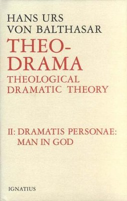 Theo-Drama Volume II: Theological Dramatic Theory: Dramatis Personae: Man in God  -     By: Hans Urs von Balthasar