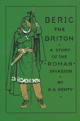 Beric the Briton  -     By: G.A. Henty