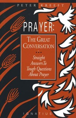 Prayer: The Great Conversation   -     By: Peter Kreeft