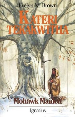 Kateri Tekakwitha: Mohawk Maid   -     By: Evelyn Brown