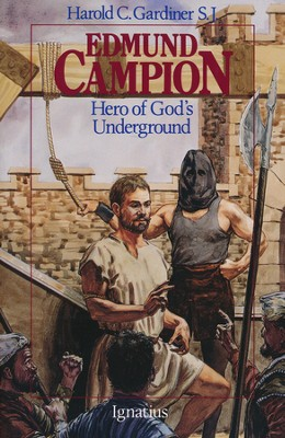Edmund Campion: Hero of God's Underground   -     By: Harold C. Gardiner