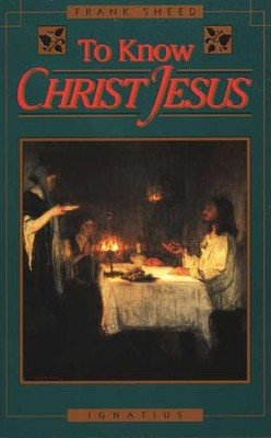 To Know Christ Jesus   -     By: Francis Sheed