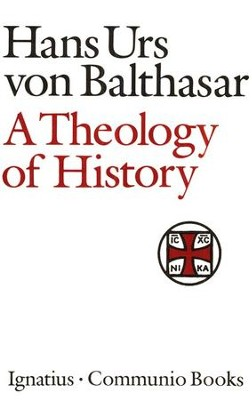 A Theology of History   -     By: Hans Urs von Balthasar