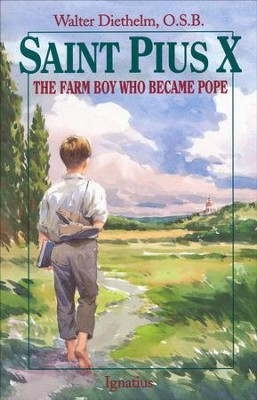 Saint Pius X: The Farm Boy Who Became  Pope  -     By: Walter Diethelm