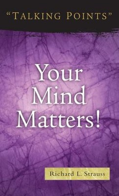 Your Mind Matters!  -     By: Richard L. Strauss