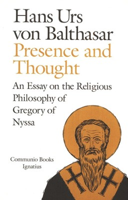 Presence & Thought: An Essay on the Religious Philosophy of Gregory of Nyssa  -     By: Hans Urs von Balthasar