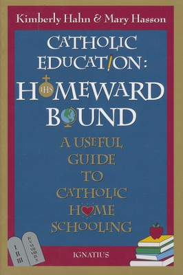 Catholic Education - Homeward Bound: A Useful Guide to Catholic Home Schooling  -     By: Kimberly Hahn, Mary Hasson