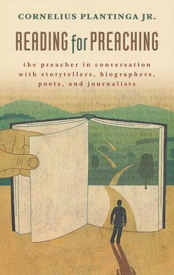 Reading for Preaching: The Preacher in Conversation with Storytellers, Biographers, Poets, and Journalists  -     By: Cornelius Plantinga Jr.