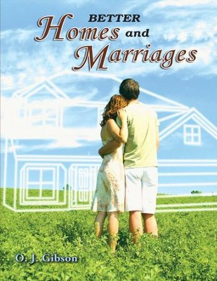 Better Homes and Marriages  -     By: O.J. Gibson
