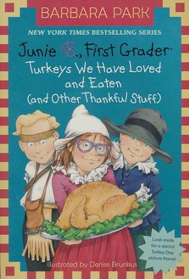 Junie B., First Grader: Turkeys We Have Loved and Eaten (and Other Thankful Stuff) (Junie B. Jones)  -     By: Barbara Park     Illustrated By: Denise Brunkus