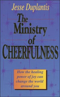 The Ministry of Cheerfulness: How the Healing Power of Joy Can Change the World Around You  -     By: Jesse Duplantis