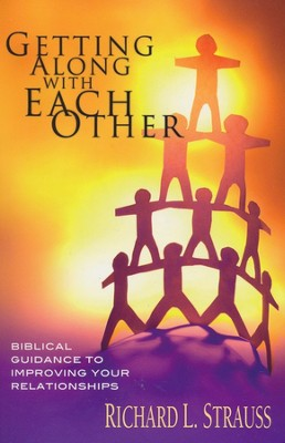 Getting Along with Each Other: Biblical Guidance to Improving Your Relationships  -     By: Richard L. Strauss