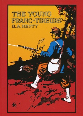 The Young Franc-Tireurs  -     By: G.A. Henty