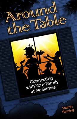 Around the Table: Connecting with Your Family at Mealtimes  -     By: Sharon Fleming