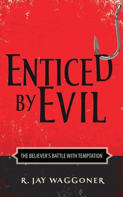 Enticed by Evil: The Believer's Battle with Temptation  -     By: R. Jay Waggoner