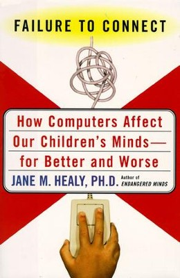 Failure to Connect: How Computers Affect Our Children's Minds-For Better and Worse - eBook  -     By: Jane Healy