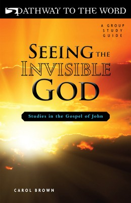 Seeing the Invisible God: Studies in the Gospel of John   -     By: Carol Brown