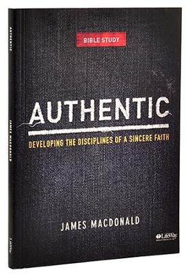 Authentic: Developing the Disciplines of a Sincere Faith, Member Book  -     By: James MacDonald
