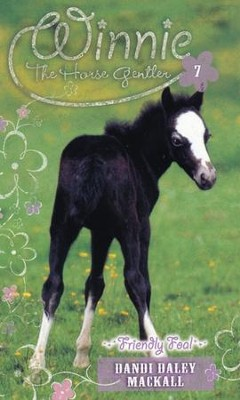 Friendly Foal, Winnie the Horse Gentler #7   -     By: Dandi Daley Mackall