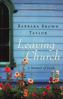Leaving Church: A Memoir of Faith    -     By: Barbara Brown Taylor
