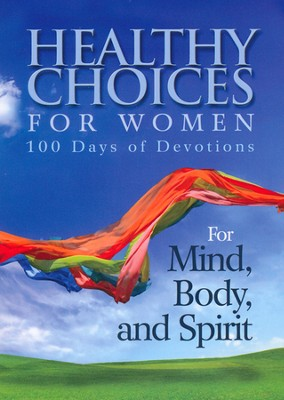 Healthy Choices for Women: 100 Days of Devotions For Mind, Body, and Spirit  -