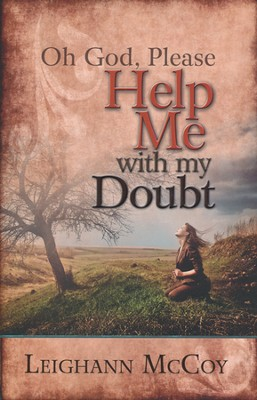 Oh God, Please: Help Me With My Doubt  -     By: Leighann McCoy