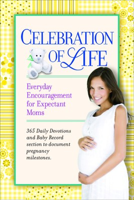 Celebration of Life: Everyday Encouragement for Expecting Moms  -     By: Criswell Freeman