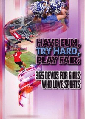 Have Fun, Try Hard, Play Fair: 365 Devos for Girls Who Love Sports  -