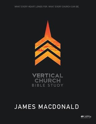 Vertical Church: What Every Heart Longs For, What Every Church Can Be, Member Book  -     By: James MacDonald