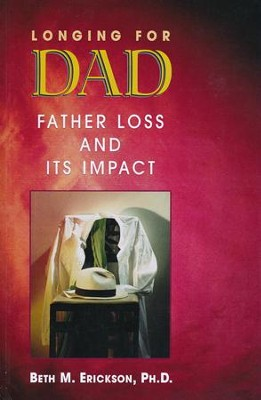 Longing for Dad: Father Loss & Its Impact  -     By: Beth Erickson