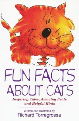 Fun Facts about Cats: Inspiring Tales, Amazing Feats & Helpful Hints  -     By: Richard Torregrossa