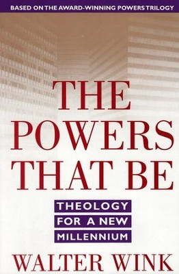 The Powers That Be: Theology for a New Millennium   -     By: Walter Wink