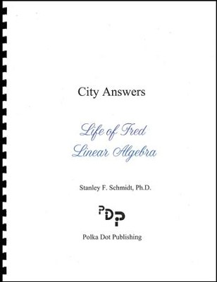 Life of Fred: Linear Algebra City Answers  -     By: Stanley F. Schmidt Ph.D.