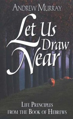 Let Us Draw Near: Life Principles from the Book of Hebrews  -     By: Andrew Murray