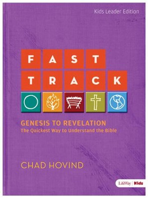 Fast Track: Genesis to Revelation: The Quickest Way to Understand the Bible (Kids Edition) (Leader Guide)  -     By: Chad Hovind