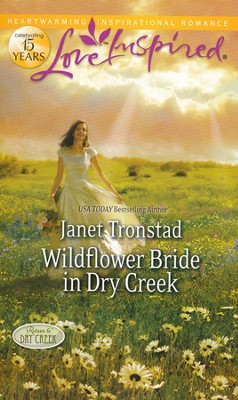 Wildflower Bride in Dry Creek  -     By: Janet Tronstad