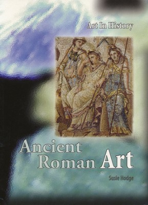 Art in History: Ancient Roman Art   -     By: Susie Hodge